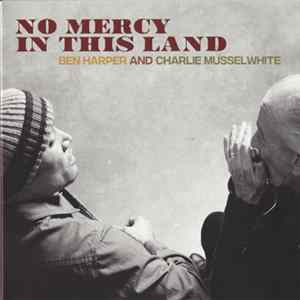 Ben Harper And Charlie Musselwhite - No Mercy In This Land album