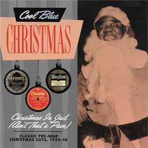Various - Christmas In Jail (Ain't That A Pain) : Classic Pre-War Christmas Cuts, 1924-48 album