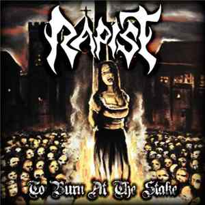 Rapist - To Burn at The Stake album