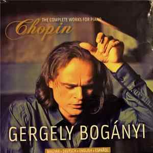 Gergely Bogányi, Chopin - The Complete Works For Piano album