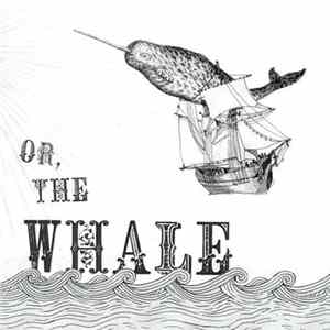 Or, The Whale - Or, The Whale album