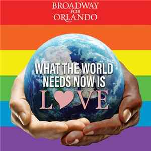 Broadway For Orlando - What the World Needs Now Is Love album